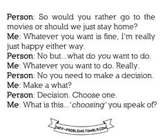 """I decided long ago that """"I am not making any more decisions"""" would be my final decision."""