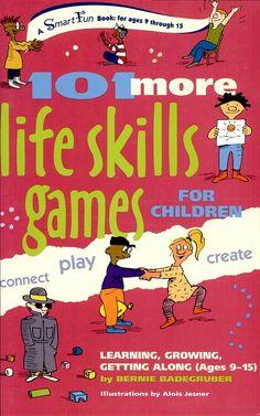 101 More Life Skills Games for Children: Learning, Growing, Getting Along ... - Bernie Badegruber - Google Books