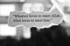 who ever loves to meet Allah...