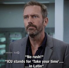 """charming life pattern: House M.D - quote - ICU stands for """" Take your tim..."""
