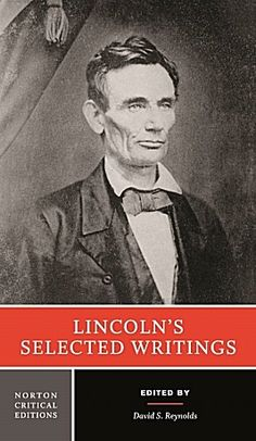 """Lincoln's Selected Writings edited by David S. Reynolds. """"With malice toward none, with charity for all, with firmness in the right as God gives us to see the right, let us strive on to finish the work we are in, to bind up the nation's wounds, to care for him who shall have borne the battle and for his widow and his orphan, to do all which may achieve and cherish a just and lasting peace among ourselves and with all nations."""""""