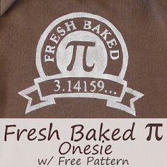 Fresh Baked Pi - Nerdy Baby Onesie...includes pattern and freezer paper