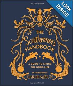 The Southerner's Handbook: A Guide to Living the Good Life: Editors of Garden and Gun: 9780062242389: Amazon.com: Books