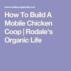 How To Build A Mobile Chicken Coop | Rodale's Organic Life