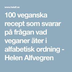 100 veganska recept som svarar på frågan vad veganer äter i alfabetisk ordning - Helen Alfvegren