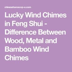 Lucky Wind Chimes in Feng Shui - Difference Between Wood, Metal and Bamboo Wind Chimes