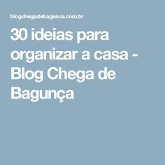 30 ideias para organizar a casa - Blog Chega de Bagunça