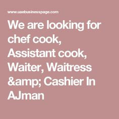 We are looking for chef cook, Assistant cook, Waiter, Waitress & Cashier In AJman