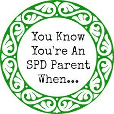 "I asked parents this question: You Know You're an SPD Parent When… and the responses keep rolling in! Time for Part VII. Finish this sentence… ""You know you're an SPD parent when ____."" When ""Mommy can you brush me?"" takes on a whole new meaning. – Megan W. You say ""Mommy's brain is tired. Can … … Continue reading →"
