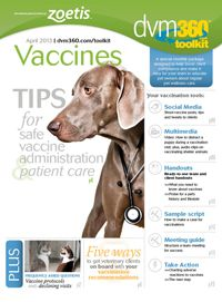 The dvm360 vaccinations toolkit: Use these free tools to train your team and educate veterinary clients about vaccinations - dvm360