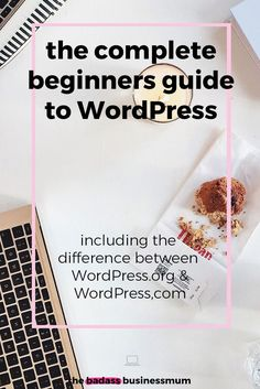 The Complete Beginners Guide to WordPress for Brand New Bloggers and Online Business Owners