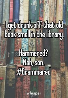 Grace this is us at the library always smelling books