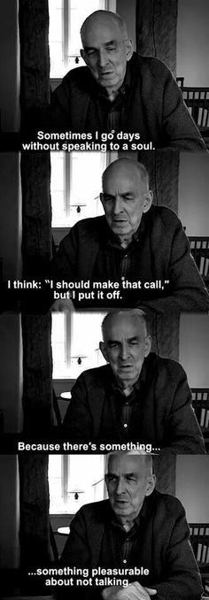 Ingmar Bergman: Something pleasurable about not talking.