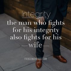 Integrity: the man who fights for his integrity also fights for his wife.