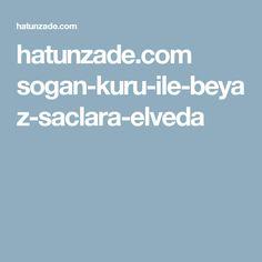 hatunzade.com sogan-kuru-ile-beyaz-saclara-elveda
