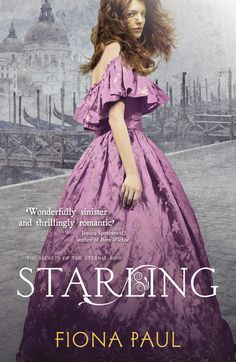 Starling by Fiona Paul. Book 3 of the Secrets of the Eternal Rose Trilogy