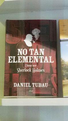 """No tan elemental. Como ser Sherlock Holmes"". Daniel Tubau. Ariel."