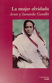 """La mujer  olvidada de Arun -Sunanda Gandhi editado por Luciérnaga.Kastur, conocida simplemente como """"Ba"""" (Madre) por millones de personas en la India, es realmente la mujer olvidada, marginada por la historia.  Se han escrito numerosos libros sobre el legendario Mahatma Gandhi, el hombre que dio libertad a la India, pero nada se ha escrito sobre la mujer que compartió sus éxitos y sus fracasos..."""
