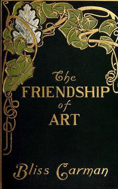 I just love this title and the cover of course! ≈ Beautiful Antique Books ≈ 'The Friendship of Art' by Bliss Carman. Book Cover Art, Book Cover Design, Book Design, Book Art, Vintage Book Covers, Vintage Books, Old Books, Antique Books, Illustration Art Nouveau