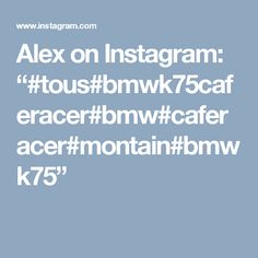 "Alex on Instagram: ""#tous#bmwk75caferacer#bmw#caferacer#montain#bmwk75"""