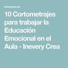10 Cortometrajes para trabajar la Educación Emocional en el Aula - Inevery Crea