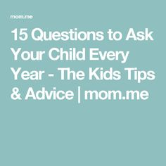 15 Questions to Ask Your Child Every Year - The Kids Tips & Advice   mom.me
