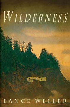 Wilderness: A Novel - Lance Weller (PS3623.E4668 W55 2012)
