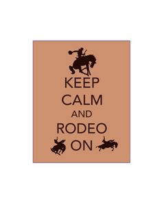Keep Calm and Rodeo On Art Print Cowboy Print Rustic Decor Country Western Rodeo Gift Horse Steer Roping Riding Bronco Horseback Riding Buck. $12.00, via Etsy.