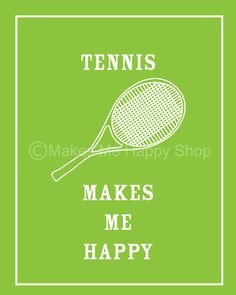 TENNIS Makes Me Happy Poster 8x10Green by makesmehappyshop on Etsy, $12.95