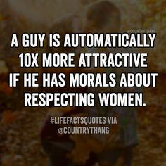 A guy is automatically 10x more attractive if he has morals about respecting women. #relationshipgoals #relationshipquotes #countrythang #countrythangquotes #countryquotes #countrysayings
