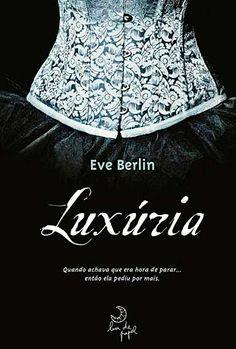 Luxúria – Eve Berlin - Livro 1 http://www.cacholaliteraria.com.br/2012/11/resenha-luxuria.html