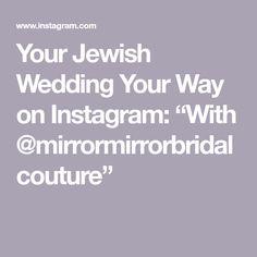 "Your Jewish Wedding Your Way on Instagram: ""With @mirrormirrorbridalcouture"" Mirror Mirror, Luxury Wedding, Bridal, Instagram, Bride, The Bride"