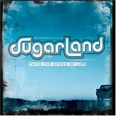 Sugarland -- Twice the Speed of Life