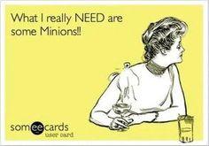 Today need minions