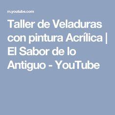 Taller de Veladuras con pintura Acrílica | El Sabor de lo Antiguo - YouTube