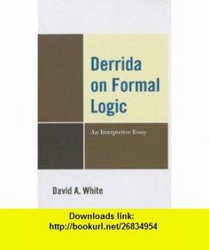Derrida on Formal Logic An Interpretive Essay (9780739149256) David White , ISBN-10: 0739149253  , ISBN-13: 978-0739149256 ,  , tutorials , pdf , ebook , torrent , downloads , rapidshare , filesonic , hotfile , megaupload , fileserve