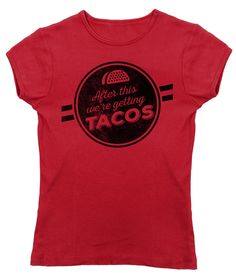 Women's After This We're Getting Tacos T-Shirt - Juniors Fit - Funny Foodie