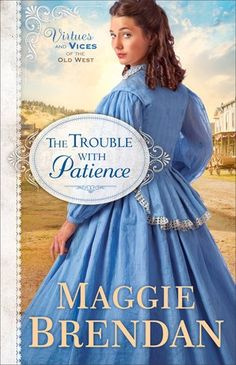 The Trouble With Patience – Book 1 of Maggie Brendan's NEW series – Virtues and Vices of the Old West | J.C.s Book Shelf