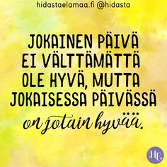 Jokainen päivä ei välttämättä ole hyvä, mutta jokaisessa päivässä on jotain hyvää. ✨ Positive Words, Positive Vibes, Positive Quotes, Motivational Quotes, Self Love Affirmations, Morning Affirmations, Cool Words, Wise Words, Finnish Words