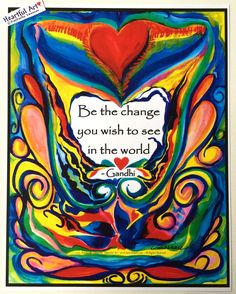 Be the change you wish to see 11x14 Gandhi poster - Heartful Art by Raphaella Vaisseau. 11x14 poster of Gandhi's famous be the change quote, with art by Raphaella Vaisseau. This quotation is an inspiring way to call on ourselves to make a difference first in our own lives, in our own relationships, in our own ways of being. Who we are being will ripple out to have an effect on our friends, family, workplace, city where we live, country and the world. We can go from there to take actions…
