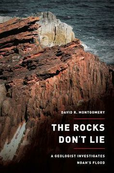 The Rocks Don't Lie: A Geologist Investigates Noah's Flood by David R. Montgomery