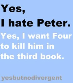 But does he?? NooooOOOOOoooo… Peter gets off scott-free, believing that he is actually a good guy, and that he hasn't even done anything wrong!!! HOW IS THIS EVEN FAIR?!??!??? WHEN TRIS IS DEAD!!!!! D': #riptris #whyallegiant #why