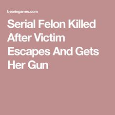 Serial Felon Killed After Victim Escapes And Gets Her Gun