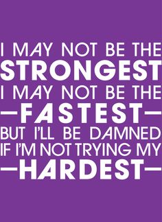 Always try your hardest.