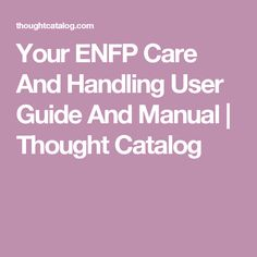 Your ENFP Care And Handling User Guide And Manual | Thought Catalog