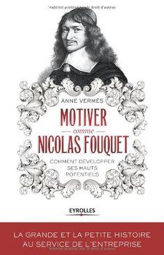 Motiver comme Nicolas Fouquet : Comment développer ses hauts potentiels ? de Anne Vermès http://www.amazon.fr/dp/2212555954/ref=cm_sw_r_pi_dp_7TbCwb1JW1SPM