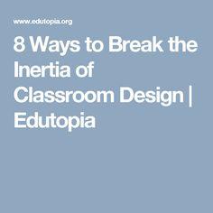 8 Ways to Break the Inertia of Classroom Design | Edutopia