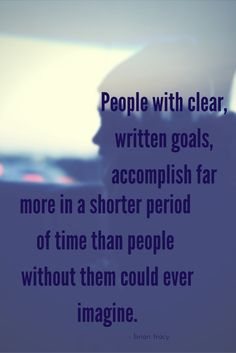 """""""People with clear, written goals, accomplish far more in a shorter period of time than people without them could ever imagine."""" - Brian Tracy"""