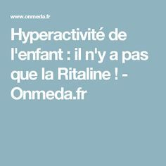 Hyperactivité de l'enfant : il n'y a pas que la Ritaline ! - Onmeda.fr