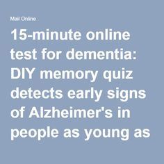 15-minute online test for dementia: DIY memory quiz detects early signs of Alzheimer's in people as young as 50 | Daily Mail Online